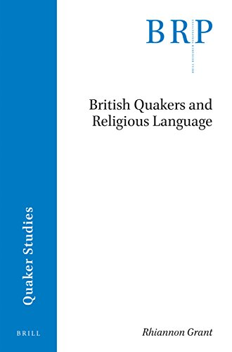 British Quakers and Religious Language (Brill Research Perspectives: Quaker Studies) by BRILL