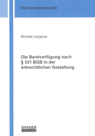 Die Bankverfügung nach § 331 BGB in der erbrechtlichen Gestaltung (Berichte aus der Rechtswissenschaft)