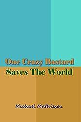 One Crazy Bastard Saves The World