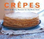 Download Crepes: Sweet & Savory Recipes for the Home Cook PDF