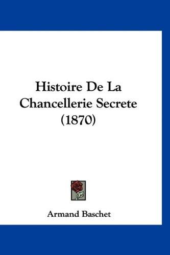 Histoire De La Chancellerie Secrete (1870) (French Edition) ebook