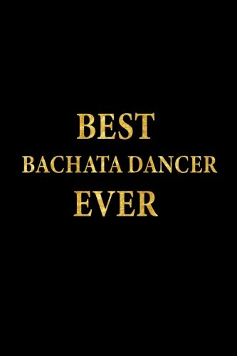 Best Bachata Dancer Ever: Lined Notebook, Gold Letters Cover, Diary, Journal, 6 x 9 in., 110 Lined Pages (Best Bachata Dance Ever)