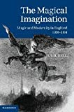 The Magical Imagination : Magic and Modernity in Urban England, 1780-1914, Bell, Karl, 1107002001