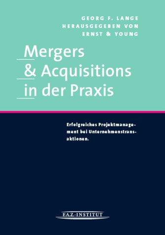 Mergers & Acquisitions in der Praxis. Erfolgreiches Projektmanagement bei Unternehmenstransaktionen