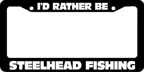 Yilooom I'd Rather Be Steelhead Fishing License Plate Frame Auto Car Novelty Accessories License Plate Art
