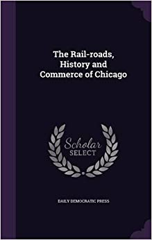 Book The Rail-roads, History and Commerce of Chicago