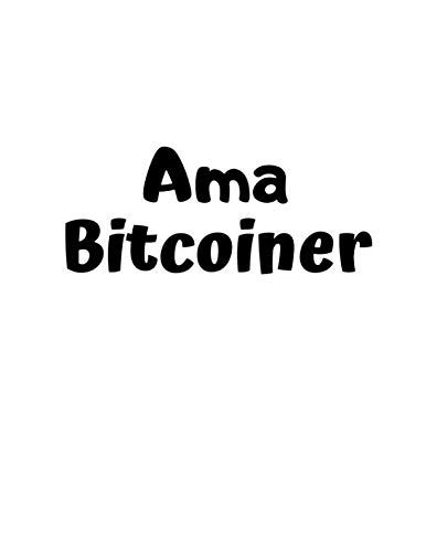 Ama Bitcoiner: Journal for Bitcoin miners, traders and lovers of Cryptocurrency .Notebook for Adults, Mom, Dad, Kids, Girls, Boys. Cute Glossy Cover. ... use,school,office,home | Series 2