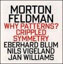 Feldman: Why Patterns? / Crippled Symmetry