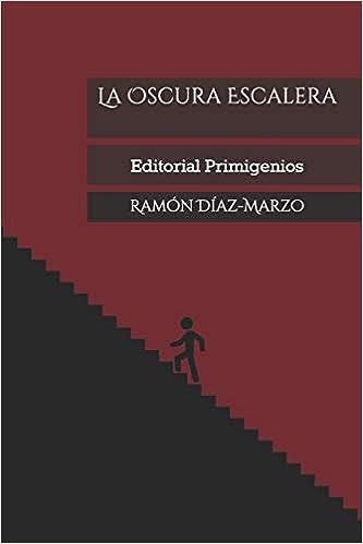 La Oscura Escalera: Editorial Primigenios: Amazon.es: Díaz-Marzo, Ramón, Casanova Ealo, Eduardo René, Casanova Ealo, Eduardo René: Libros