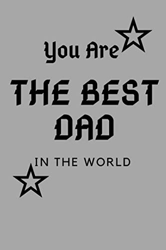 You Are The Best Dad In The World: Funny Notebook Journal -  Small Lined  (6