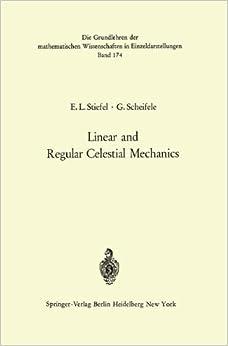 Book Linear and Regular Celestial Mechanics: Perturbed Two-body Motion Numerical Methods Canonical Theory (Grundlehren der mathematischen Wissenschaften)