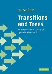 Transitions and Trees: An Introduction to Structural Operational Semantics by Hans Huttel
