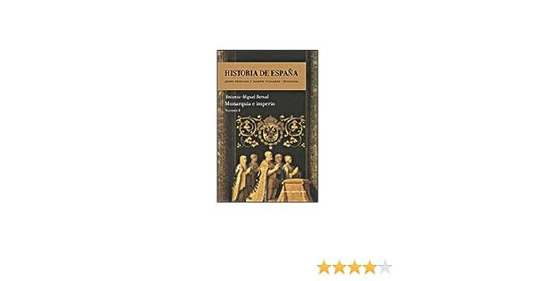 Monarquía e Imperio: Historia de España Vol. 3: Amazon.es: Bernal, Antonio-Miguel: Libros