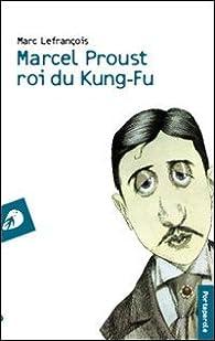 Marcel Proust roi du Kung-Fu par Marc Lefrançois