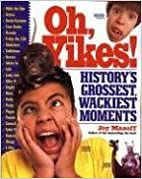 OH, YIKES!: HISTORY'S GROSSEST, WACKIEST MOMENTS BY (Author)Masoff, Joy[Paperback]Aug-2006