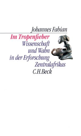 Im Tropenfieber. Wissenschaft und Wahn in der Erforschung Zentralafrikas Taschenbuch – August 2002 Johannes Fabian Martin Pfeiffer C.H. Beck Verlag 3406477933