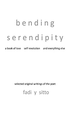 Bending Serendipity: A Book of Love, Self Revolution and Everything Else