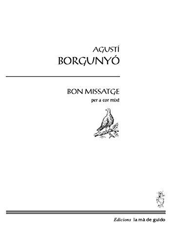 Descargar Libro Bon Missatge: Per A Cor Mixt Agustí Borgunyó Garriga