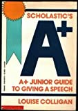 The A-Plus Junior Guide to Giving a Speech, Louise Colligan, 0590421476