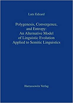 Polygenesis, Convergence, and Entropy: An Alternative Model of Linguistic Evolution: Applied to Semitic Linguistics