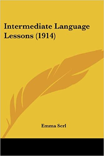 Intermediate Language Lessons (1914): Emma Serl: 9781437122046 ...