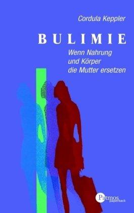 Bulimie. Wenn Nahrung und Körper die Mutter ersetzen