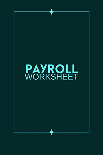 Payroll Worksheet: Daily Monthly Keepsake Financial Tracker Notebook for Payroll Accounting, Record Keeping Book to Monitor for Daily, Weekly and ... Record. (Employee Payroll Accounting book)