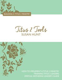 Titus 2 Tools: Building a Titus 2 Ministry by Susan Hunt (2016-08-02)