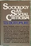 Sociology As Social Criticism, T. B. Bottomore, 0394468899