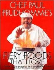 CHEF PAUL PRUDHOMME'S FIERY FOODS THAT I LOVE AROUSING NEW FLAVOR COMBINATIONS THAT LIFT YOUR SPIRITS, TANTALIZE YOUR TASTE BUDS, AND MAKE YOUR IMAGINATION SOAR (Arousing Love)