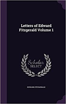 Letters of Edward Fitzgerald Volume 1