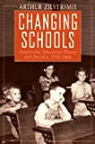 Changing Schools : Progressive Education Theory and Practice, 1930-1960, Zilversmit, Arthur, 0226983293