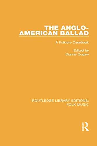 The Anglo-American Ballad (Routledge Library Editions: Folk Music)