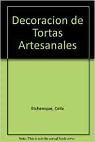 Decoracion de Tortas Artesanales (Spanish Edition): Celia Etchenique