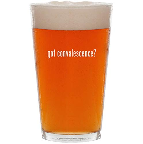 got convalescence? - 16oz All Purpose Pint Beer Glass