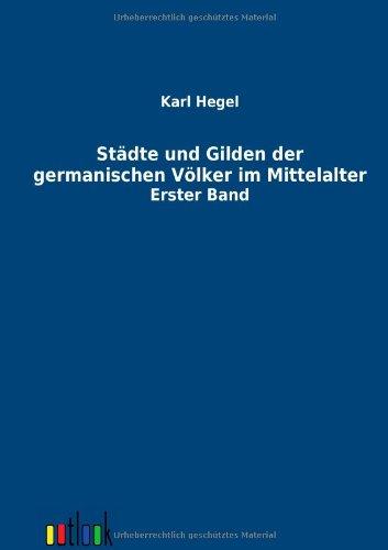 Städte und Gilden der germanischen Völker im Mittelalter (German Edition) pdf