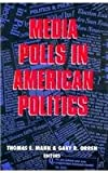 Media Polls in American Politics, Mann, Thomas E., 0815754566