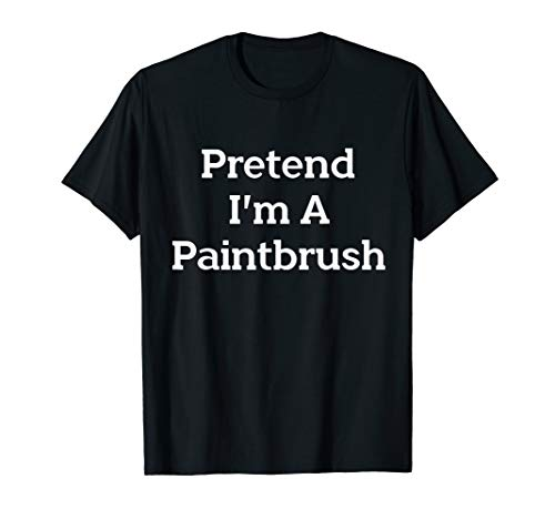Pretend I'm Paintbrush Costume Funny Halloween Party T-Shirt ()