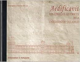 Book Aedificavit. los Edificios Historicos de la Universidad de Valladolid.