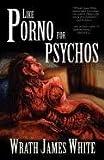Like Porno for Psychos, Wrath James White, 1936383845