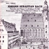 Johann Sebastian Bach: Toccata and Fugue in D Minor, S. 565; Passacaglia and Fugal Theme in C Minor, S. 582, and Other Works for Organ