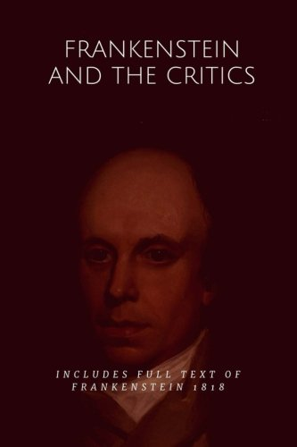Frankenstein and the Critics: Includes unabridged FRANKENSTEIN 1818