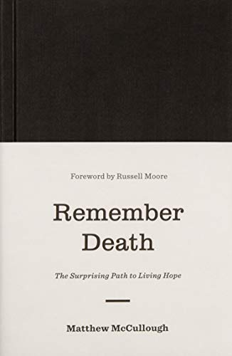 Remember Death: The Surprising Path to Living Hope (Gospel Coalition)