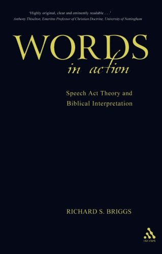 Words in Action: Speech Act Theory and Biblical Interpretation