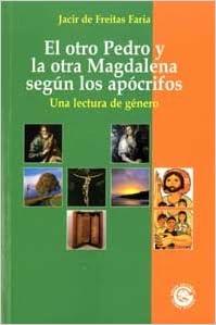 El otro Pedro y la otra Magdalena según los apócrifos: Una lectura de género  (Palabra y Vida) (Spanish Edition): De Freitas Faria, Jacir: 9788481696820:  Amazon.com: Books