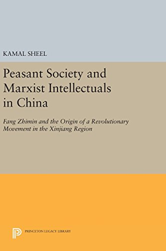 Peasant Society and Marxist Intellectuals in Chi – Fang Zhimin and the Origin of a Revolutionary Movement in the Xinjiang Region