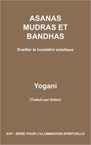 asanas mudras et bandhas eveiller la kundalini extatique ayp serie pour lillumination spirituelle t 4