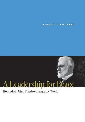 A Leadership for Peace: How Edwin Ginn Tried to Change the World ebook