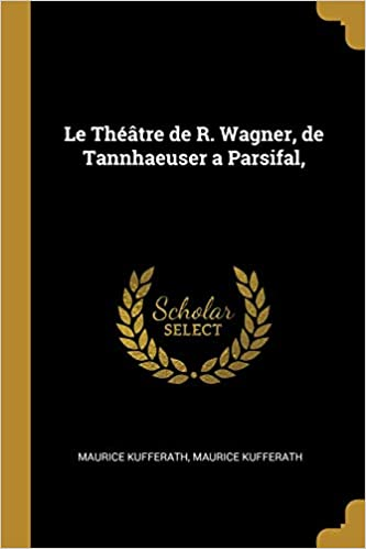 Le Thtre De R Wagner Tannhaeuser A Parsifal French Edition Maurice Kufferath 9781385987582 Amazon Books