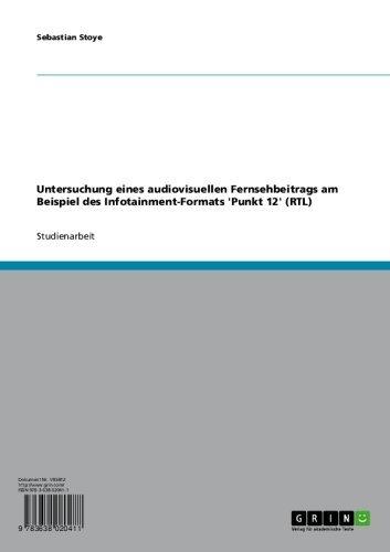 Untersuchung eines audiovisuellen Fernsehbeitrags am Beispiel des Infotainment-Formats 'Punkt 12' (RTL) (German (12' Guide)
